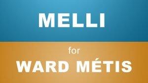 Vote Melli for Ward Métis